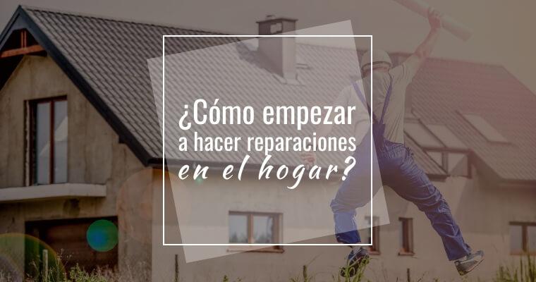 Cómo empezar a hacer reparaciones en el hogar Artículo